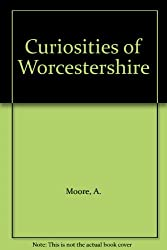 Curiosities of Worcestershire: A County Guide to the Unusual