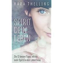 Spirit Dein Leben: Die 10 besten Tipps, wie du mehr Spirit in dein Leben holst.