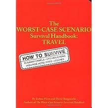 The Worst-case Scenario Travel Handbook (Worst-Case Scenario Survival Handbooks) by David Borgenicht (2001-03-22)
