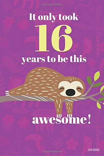 It Only Took 16 Years To Be This Awesome! Sloth Journal: Blank and Lined Journal