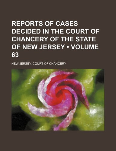 Reports of Cases Decided in the Court of Chancery of the State of New Jersey (Volume 63)