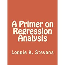 A Primer on Regression Analysis