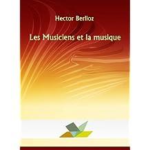 Les Musiciens et la musique (French Edition)