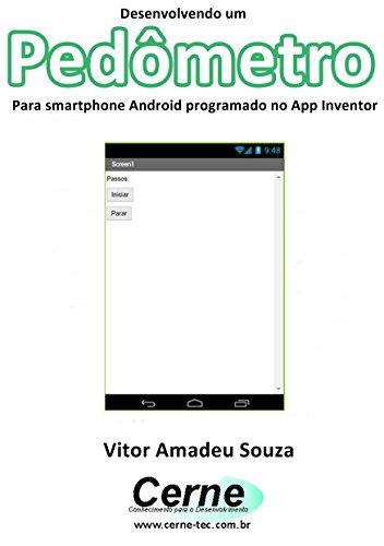 Desenvolvendo um Pedômetro Para smartphone Android programado no App Inventor (Portuguese Edition)