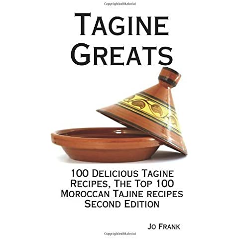 Tagine Greats: 100 Delicious Tagine Recipes, The Top 100 Moroccan Tajine recipes - Second Edition by Jo Frank (2009-12-11)