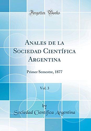 Anales de la Sociedad Científica Argentina, Vol. 3: Primer Semestre, 1877 (Classic Reprint) por Sociedad Científica Argentina