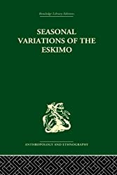 Seasonal Variations of the Eskimo: A Study in Social Morphology (Routledge Library Editions: Anthropology and Ethnography) by Marcel Mauss (2013-08-23)