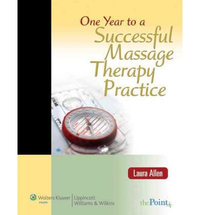 { ONE YEAR TO A SUCCESSFUL MASSAGE THERAPY PRACTICE (POINT (LIPPINCOTT WILLIAMS & WILKINS)) } By Allen, Laura ( Author ) [ Jan - 2008 ] [ Paperback ]