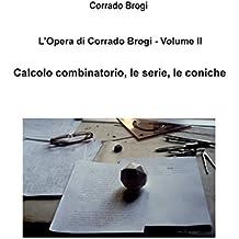 L'Opera di Corrado Brogi - Volume II: Calcolo combinatorio, le serie, le coniche