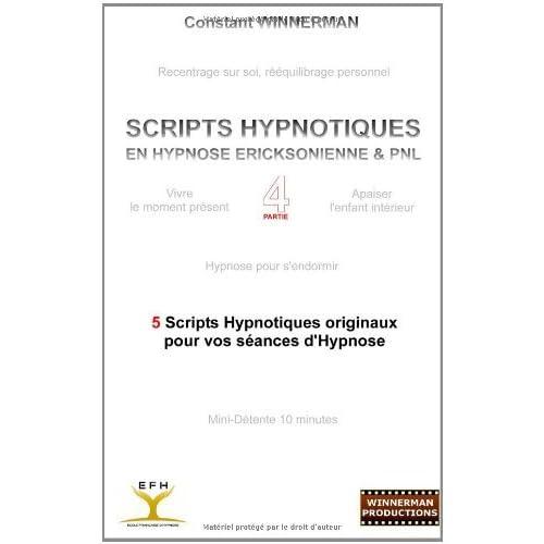 SCRIPTS HYPNOTIQUES EN HYPNOSE ERICKSONIENNE ET PNL N??4 by Constant Winnerman (2012-02-07)