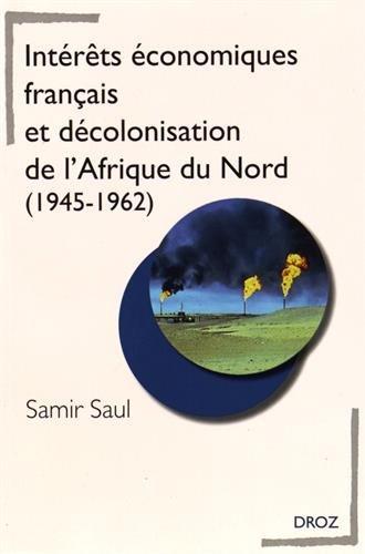 Intérêts économiques français et décolonisation de l'Afrique du Nord (1945-1962)