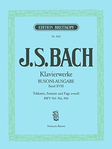 Sämtliche Klavierwerke Bach-Busoni-Ausgabe Band 18: Toccaten BWV 914-916 / Fantasie und Fuge a-moll BWV 904 (EB 4318)
