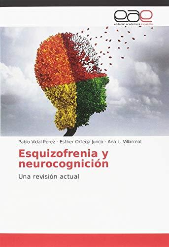 Esquizofrenia y neurocognición: Una revisión actual par Pablo Vidal Perez