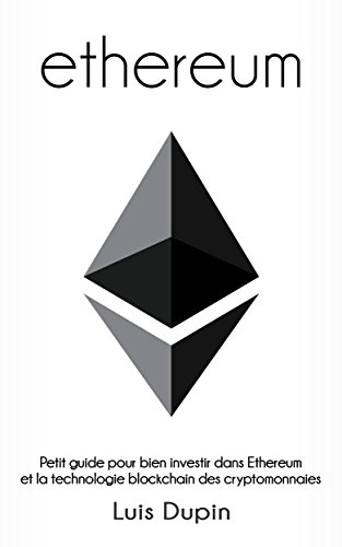 ETHEREUM  Petit guide pour bien investir dans Ethereum et la technologie blockchain des cryptomonnaies