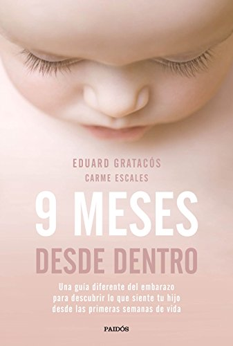 9 meses desde dentro : una guía diferente del embarazo para descubrir lo que siente tu hijo desde las primeras semanas de vida por Carme Escales Jiménez