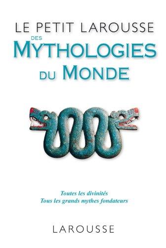 Le Petit Larousse des Mythologies du monde