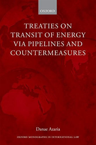 Treaties on Transit of Energy via Pipelines and Countermeasures (Oxford Monographs in International Law) (English Edition) Oxford Utility