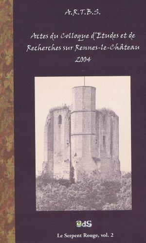 Actes du Colloque d'tudes et de recherches sur Rennes-le-Chteau 2004 (Gisors)