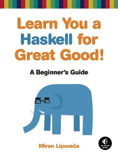 Learn You a Haskell for Great Good!: A Beginner's Guide by Miran Lipovaca (April 21, 2011) Paperback