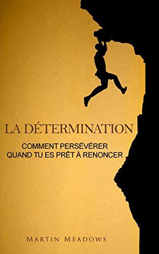 La détermination: Comment persévérer quand tu es prêt à renoncer par Martin Meadows