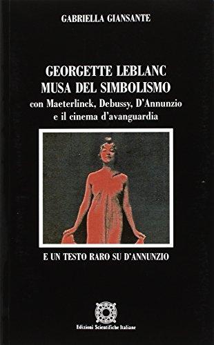 Georgette Leblanc musa del simbolismo, con Maeterlinck, Debussy, D'annunzio e il cinema d'avanguardia