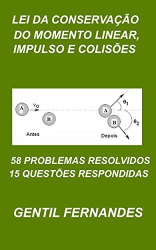 LEI DA CONSERVAÇÃO DO MOMENTO LINEAR, IMPULSO E COLISÕES: QUINZE QUESTÕES RESPONDIDAS E 58 PROBLEMAS RESOLVIDOS (Portuguese Edition) por GENTIL FERNANDES
