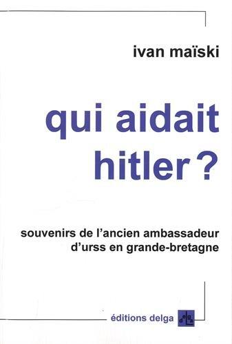 Qui aidait Hitler ? : Souvenirs de l'ancien ambassadeur d'URSS en Grande-Bretagne