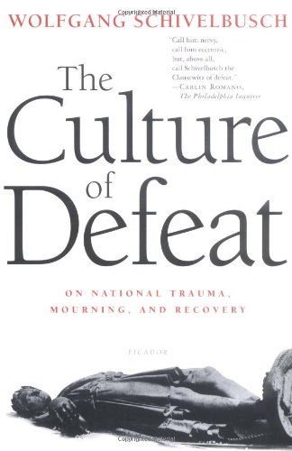 The Culture of Defeat: On National Trauma, Mourning, and Recovery por Wolfgang Schivelbusch