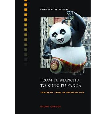 [(From Fu Manchu to Kung Fu Panda: Images of China in American Film)] [Author: Naomi Greene] published on (April, 2014)
