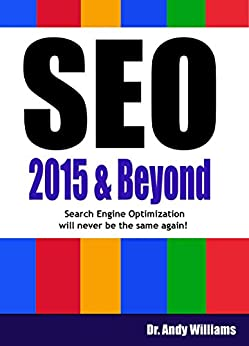 SEO 2015 & Beyond :: Search engine optimization will never be the same again (Webmaster Series) (English Edition) par [Williams, Dr. Andy]