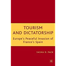 Tourism and Dictatorship: Europe's Peaceful Invasion of Franco's Spain