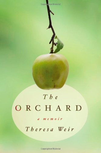 The Orchard: A Memoir by Theresa Weir (2011-09-21)