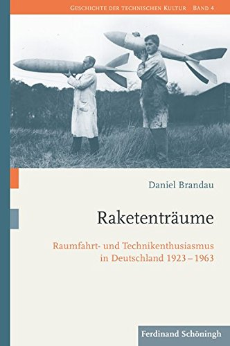 Raketenträume: Raumfahrt- und Technikenthusiasmus in Deutschland 1923–1963 (Geschichte der technischen Kultur)