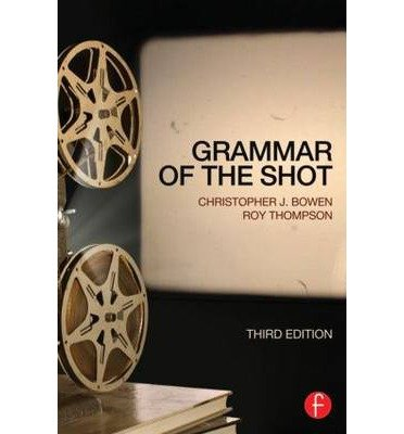 [(Grammar of the Shot)] [ By (author) Christopher J. Bowen, By (author) Roy Thompson ] [March, 2013]