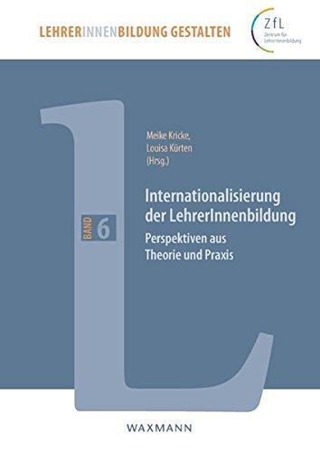Internationalisierung der LehrerInnenbildung: Perspektiven aus Theorie und Praxis (LehrerInnenbildung gestalten)