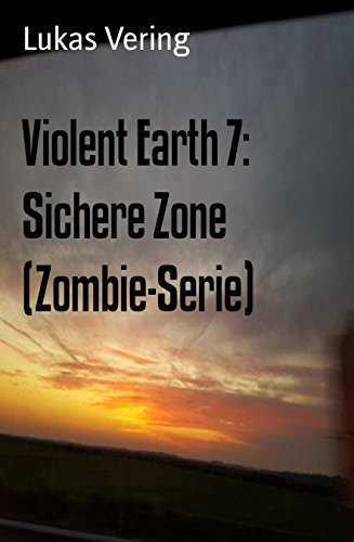 Violent Earth 7: Sichere Zone (Zombie-Serie): Cassiopeiapress Spannung (Zombie-Serie VIOLENT EARTH)