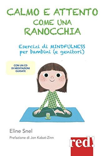 Calmo e attento come una ranocchia. Esercizi di mindfulness per bambini (e genitori). Con CD Audio