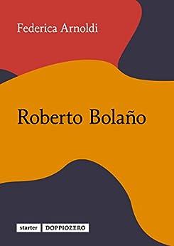 Roberto Bolaño di [Arnoldi, Federica]