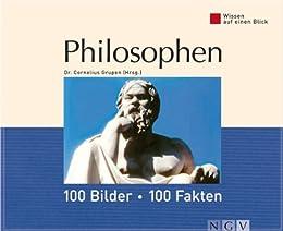 Philosophen: 100 Bilder - 100 Fakten: Wissen auf einen Blick von [Grupen, Dr. Cornelius]