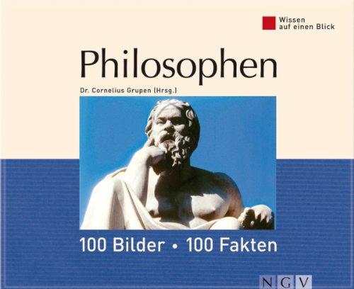 Philosophen: 100 Bilder - 100 Fakten: Wissen auf einen Blick