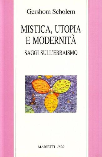 Mistica, utopia e modernità. Saggi sull'ebraismo