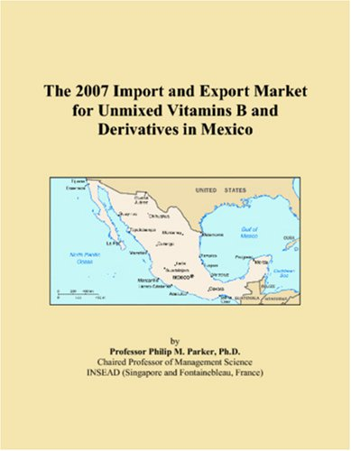 The 2007 Import and Export Market for Unmixed Vitamins B and Derivatives in Mexico
