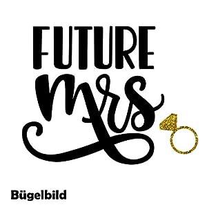 Bügelbild Aufbügler JGA Junggesellinenabschied Future Mrs Braut Bride Hochzeit in Flex, Glitzer, Flock, Effekt in Wunschgröße