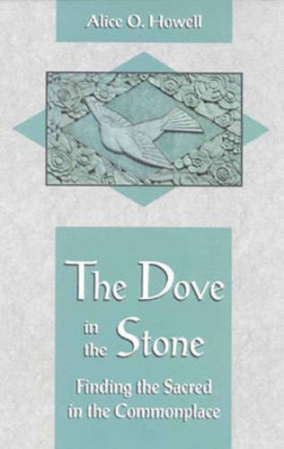 The Dove in the Stone: Finding the Sacred in the Commonplace (A Quest Book) por Alice O. Howell