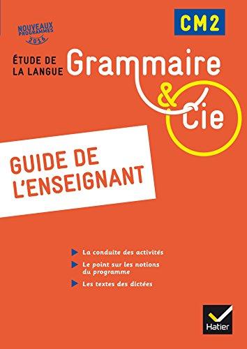 Grammaire et Cie Etude de la langue CM2 d. 2016 - Guide de l'enseignant