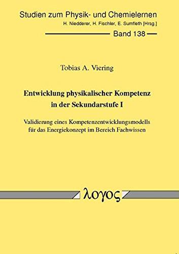 Entwicklung physikalischer Kompetenz in der Sekundarstufe I: Validierung eines Kompetenzentwicklungsmodells für das Energiekonzept im Bereich ... zum Physik- und Chemielernen, Band 138)