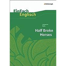 EinFach Englisch Textausgaben - Textausgaben für die Schulpraxis: EinFach Englisch Textausgaben: Jeannette Walls: Half Broke Horses: A True-Life Novel. Textausgabe