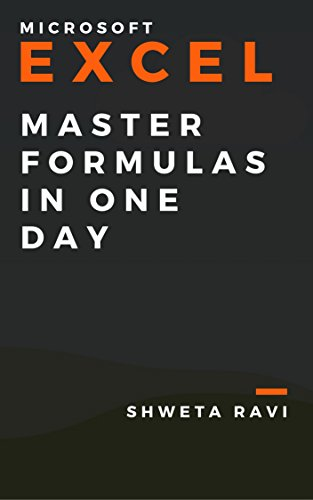 EXCEL: MASTER FORMULAS IN ONE DAY, FROM BEGINNER TO EXPERT (FUNCTIONS WITH PRACTICAL EXAMPLES): Microsoft Excel Tutorial - Quick Reference Guide
