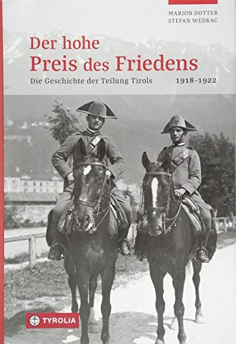 Der hohe Preis des Friedens: Geschichte der Teilung Tirols. 1918 bis 1922