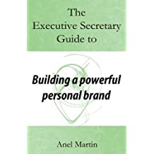 The Executive Secretary Guide to Building a Powerful Personal Brand (The Executive Secretary Guides, Band 2)